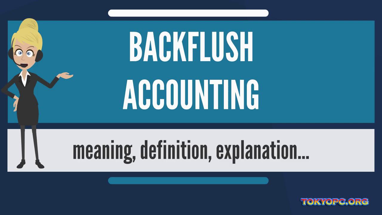 Akuntansi Backflush, Arti Dari Backflushing